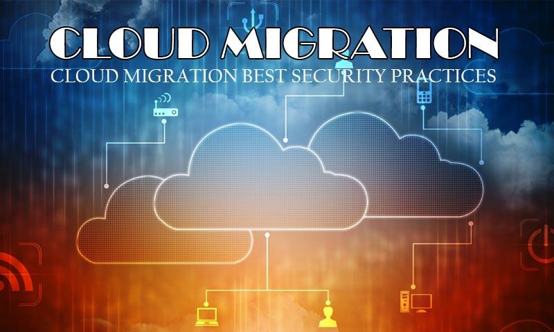 Cloud Migration Best Security Practices