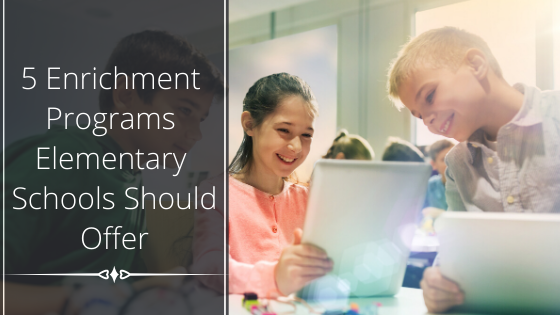 5 Enrichment Programs Elementary Schools Should Offer